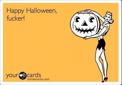 Happy Halloween,fucker!
