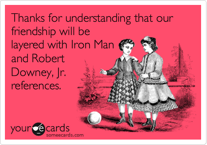 Thanks for understanding that our friendship will be