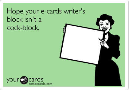 Hope your e-cards writer's block isn't a cock-block.