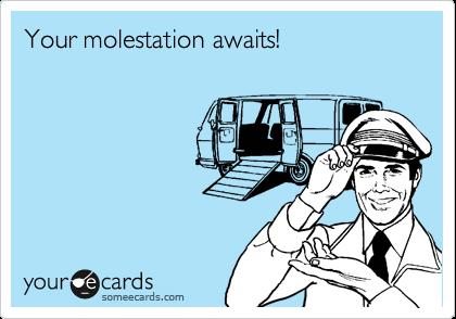 Your molestation awaits!