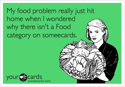 My food problem really just hit home when I wondered