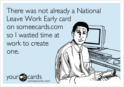 There was not already a National Leave Work Early card