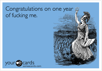 Congratulations on one year of fucking me anniversary ecard
