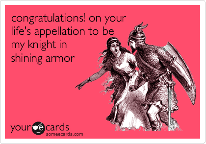 congratulations! on yourlife's appellation to bemy knight inshining armor