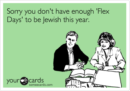 Sorry you don't have enough 'Flex Days' to be Jewish this year.