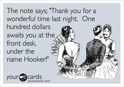 "The note says; ""Thank you for a wonderful time last night.  One hundred dollars