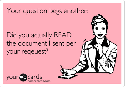 Your question begs another:   Did you actually READ  the document I sent per your reqeuest?