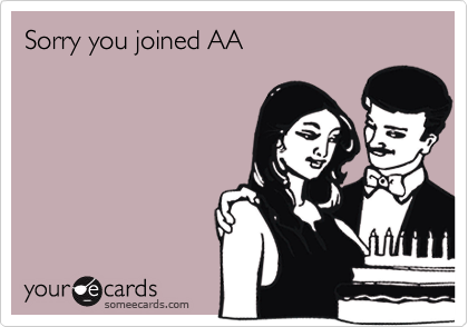 Sorry you joined AA