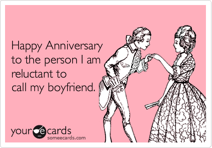 Happy Anniversary To The Person I Am Reluctant To Call My Boyfriend