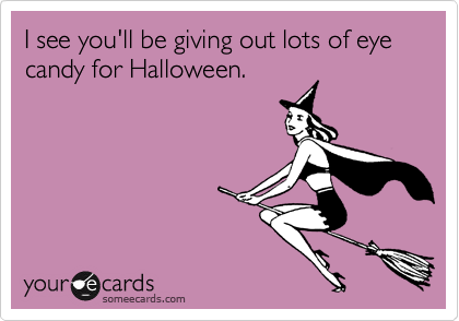 I see you'll be giving out lots of eye candy for Halloween.