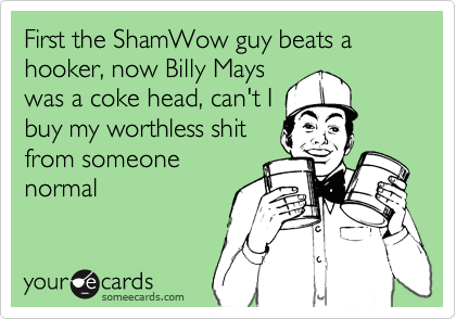 First the ShamWow guy beats a hooker, now Billy Mays