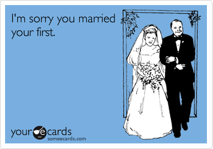 I'm sorry you married 