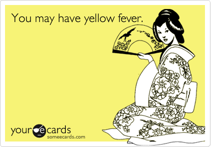 You may have yellow fever.