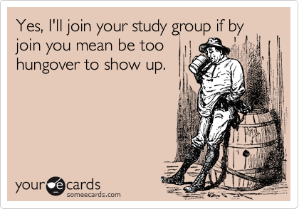 Yes, I'll join your study group if by join you mean be too