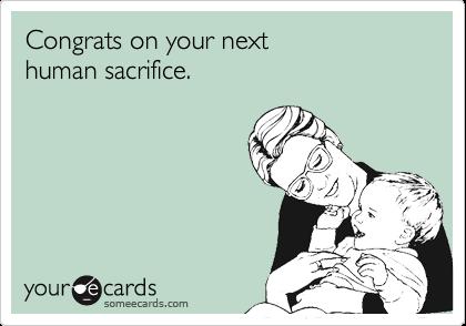 Congrats on your next human sacrifice.