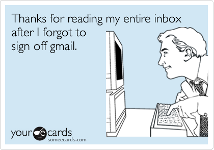 Thanks for reading my entire inbox after I forgot to