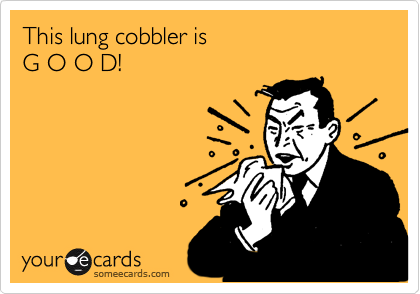 This lung cobbler is