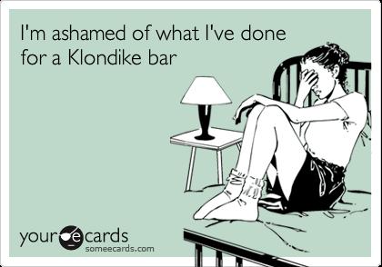 Funny Confession Ecard: I'm ashamed of what I've done for a Klondike ...