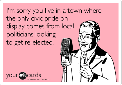 I'm sorry you live in a town where the only civic pride on