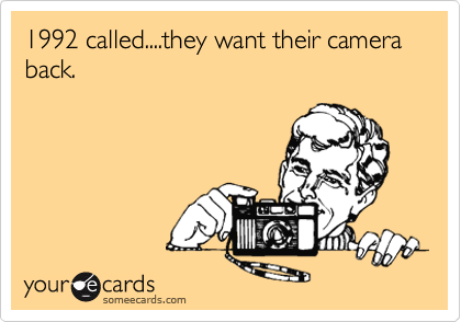 1992 called....they want their camera back.