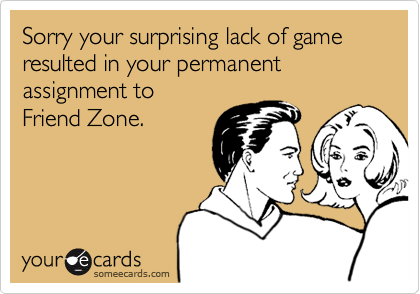 Sorry your surprising lack of game resulted in your permanent assignment to 