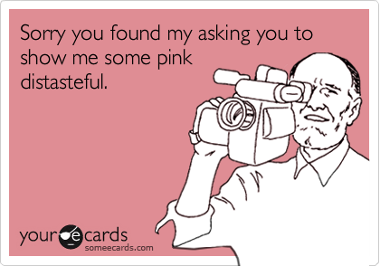 Sorry you found my asking you to show me some pink