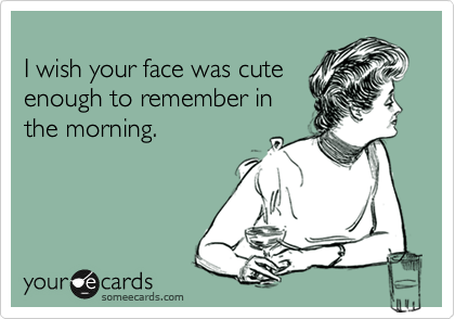I wish your face was cute 