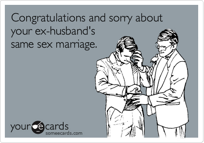 Congratulations and sorry about your ex-husband's