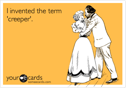 I invented the term'creeper'.