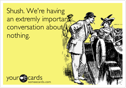Shush. We're having