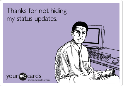 Thanks for not hiding my status updates.
