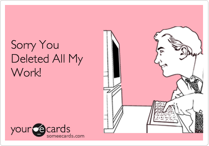 Sorry YouDeleted All MyWork!