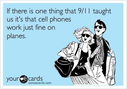 If there is one thing that 9/11 taught us it's that cell phones work just fine on planes.