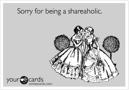 Sorry for being a shareaholic.