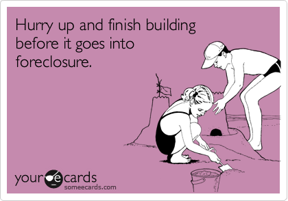 Hurry up and finish building