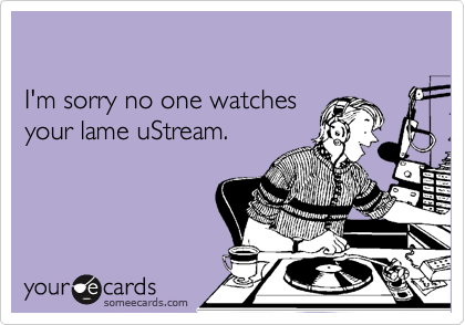 I'm sorry no one watches 
