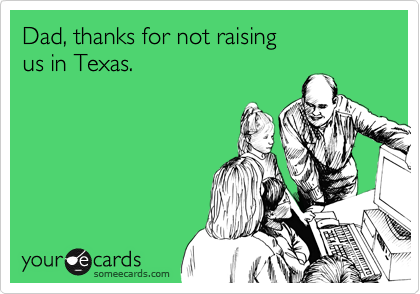 Dad, thanks for not raising 