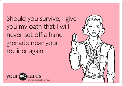 Should you survive, I give