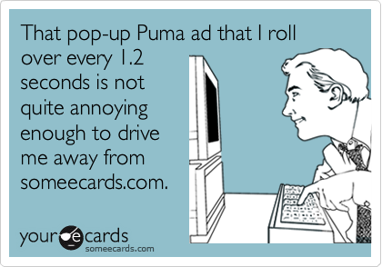That pop-up Puma ad that I roll over every 1.2 