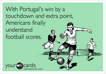 With Portugal's win by a touchdown and extra point, Americans finally  understand football scores.