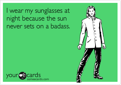 I wear my sunglasses at