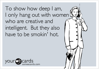 To show how deep I am, 
