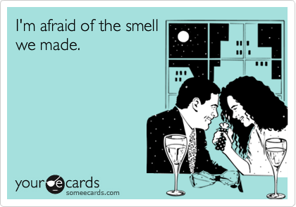 I'm afraid of the smell