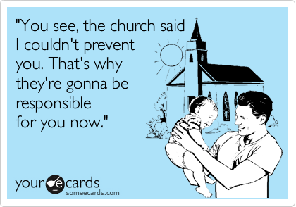 """""""You see, the church said I couldn't prevent  you. That's why  they're gonna be responsible for you now."""""""