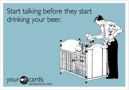 Start talking before they startdrinking your beer.