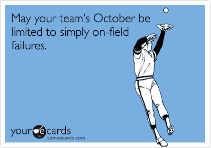 May your team's October belimited to simply on-fieldfailures.