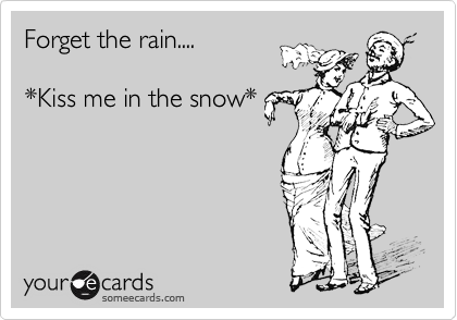 Forget the rain....