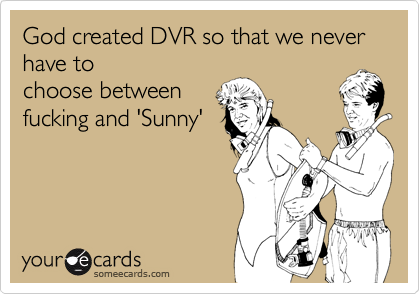 God created DVR so that we never have to