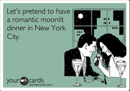 Let's pretend to havea romantic moonlitdinner in New YorkCity.