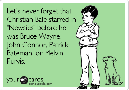 """Let's never forget that Christian Bale starred in """"Newsies"""" before he was Bruce Wayne, John Connor, Patrick Bateman, or Melvin Purvis."""